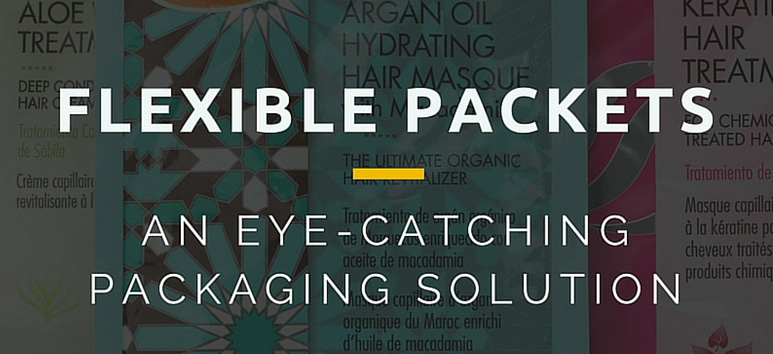 "Graphic with flexible packets in the background and text saying ""Flexible Packets: An Eye-Catching Packaging Solution."""